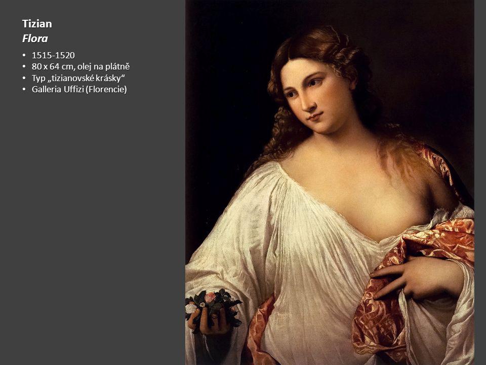 """TizianFlora 1515-1520 1515-1520 80 x 64 cm, olej na plátně 80 x 64 cm, olej na plátně Typ """"tizianovské krásky"""" Typ """"tizianovské krásky"""" Galleria Uffiz"""