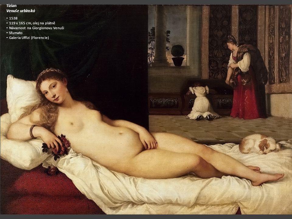 Tizian Venuše urbinská 1538 1538 119 x 165 cm, olej na plátně 119 x 165 cm, olej na plátně Návaznost na Giorgionovu Venuši Návaznost na Giorgionovu Ve