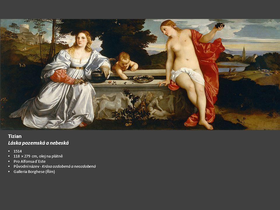 Tizian Láska pozemská a nebeská 1514 1514 118 × 279 cm, olej na plátně 118 × 279 cm, olej na plátně Pro Alfonsa d´Este Pro Alfonsa d´Este Původní náze