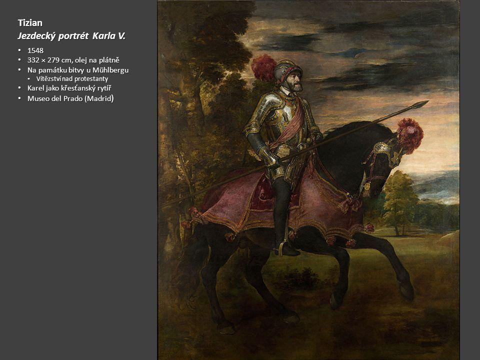 Tizian Jezdecký portrét Karla V. 1548 1548 332 × 279 cm, olej na plátně 332 × 279 cm, olej na plátně Na památku bitvy u Mühlbergu Na památku bitvy u M