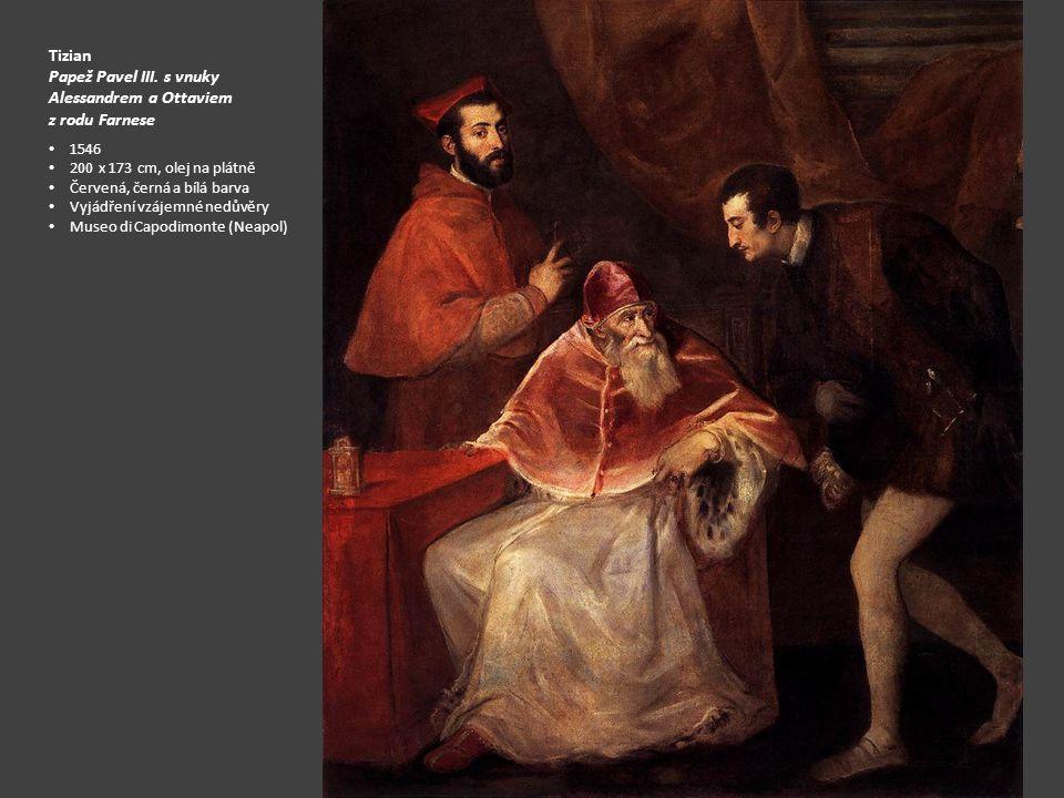 Tizian Papež Pavel III. s vnuky Alessandrem a Ottaviem z rodu Farnese 1546 200 x 173 cm, olej na plátně Červená, černá a bílá barva Vyjádření vzájemné