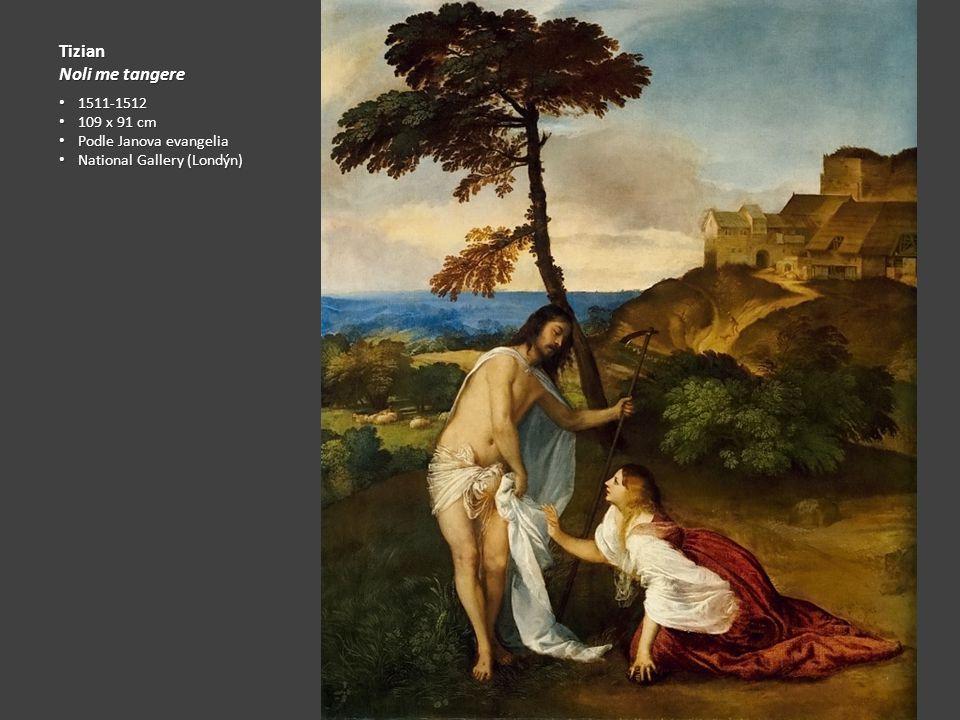 Tizian Noli me tangere 1511-1512 1511-1512 109 x 91 cm 109 x 91 cm Podle Janova evangelia Podle Janova evangelia National Gallery (Londýn) National Ga