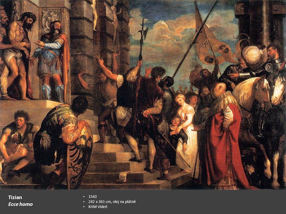 Tizian Ecce homo 1543 1543 242 x 361 cm, olej na plátně 242 x 361 cm, olej na plátně KHM Vídeň KHM Vídeň