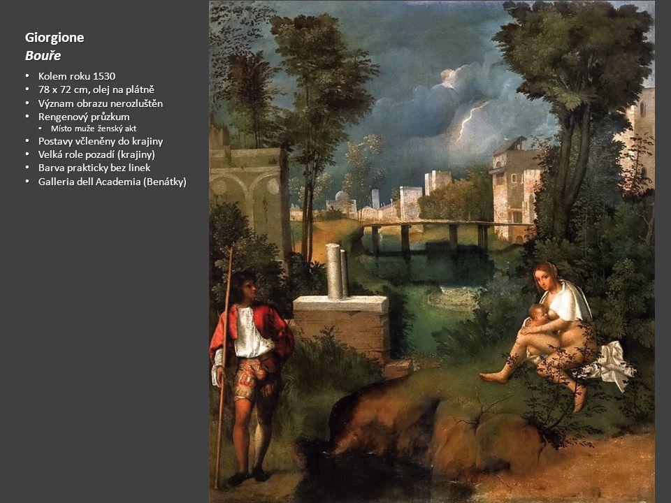 GiorgioneBouře Kolem roku 1530 Kolem roku 1530 78 x 72 cm, olej na plátně 78 x 72 cm, olej na plátně Význam obrazu nerozluštěn Význam obrazu nerozlušt