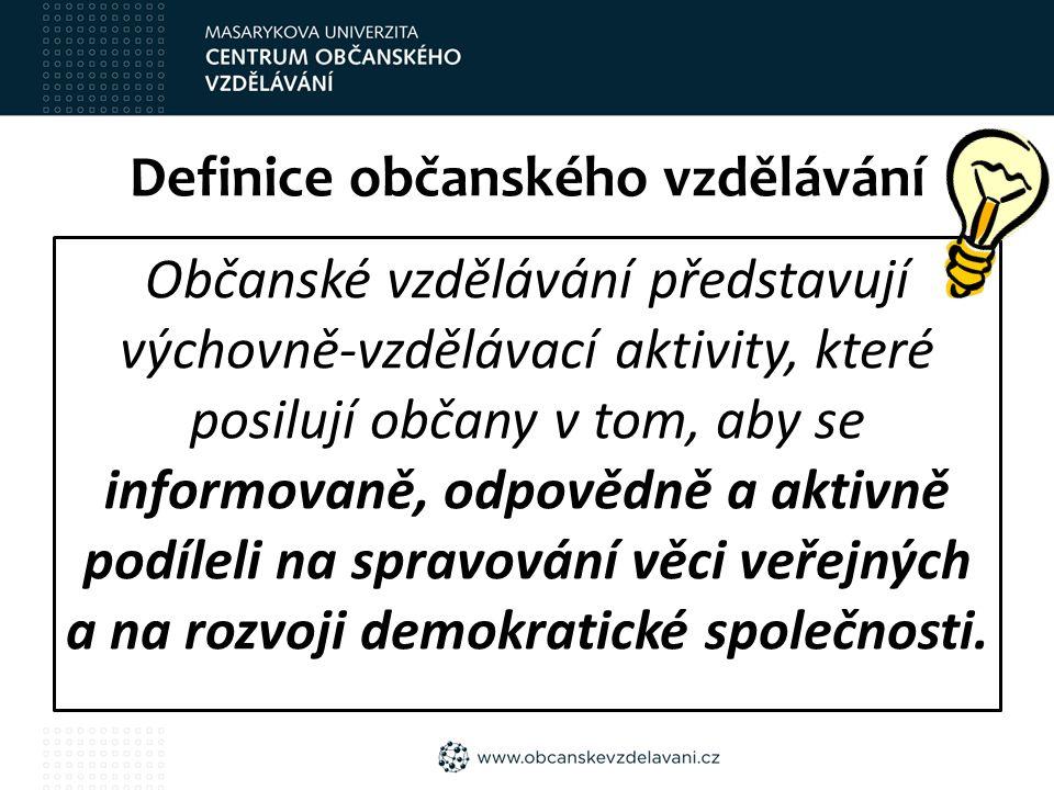 Definice občanského vzdělávání Občanské vzdělávání představují výchovně-vzdělávací aktivity, které posilují občany v tom, aby se informovaně, odpovědn