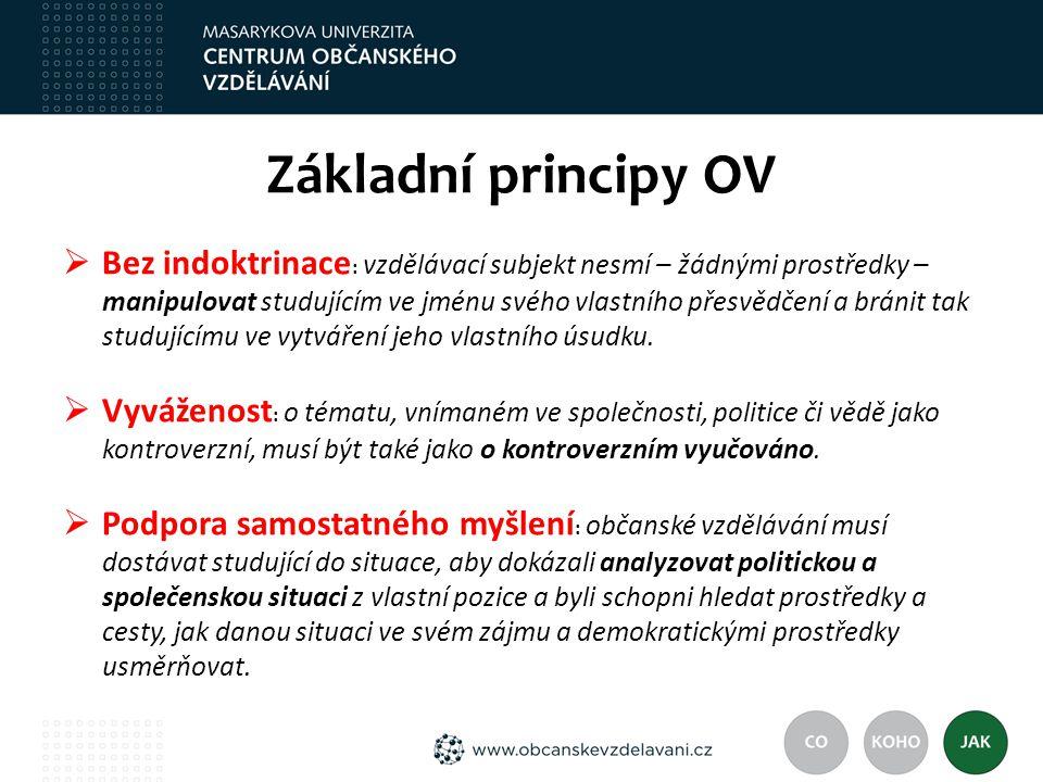 Základní principy OV  Bez indoktrinace : vzdělávací subjekt nesmí – žádnými prostředky – manipulovat studujícím ve jménu svého vlastního přesvědčení