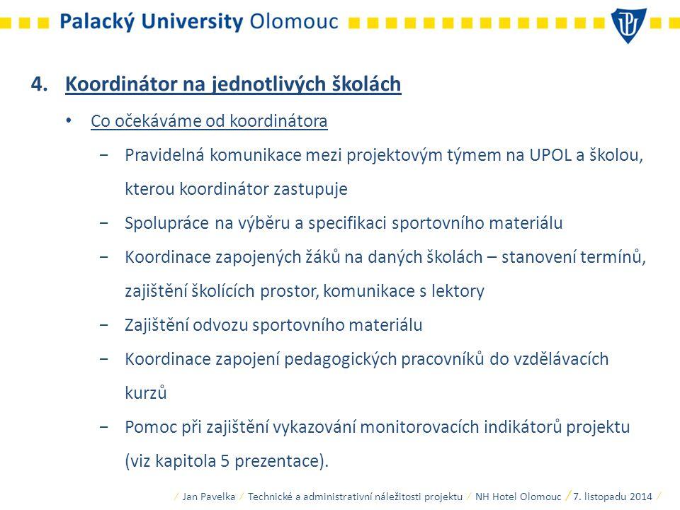 4.Koordinátor na jednotlivých školách Co očekáváme od koordinátora −Pravidelná komunikace mezi projektovým týmem na UPOL a školou, kterou koordinátor