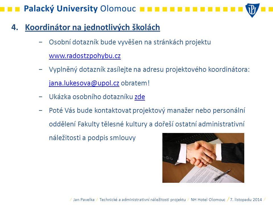 4.Koordinátor na jednotlivých školách −Osobní dotazník bude vyvěšen na stránkách projektu www.radostzpohybu.cz www.radostzpohybu.cz −Vyplněný dotazník