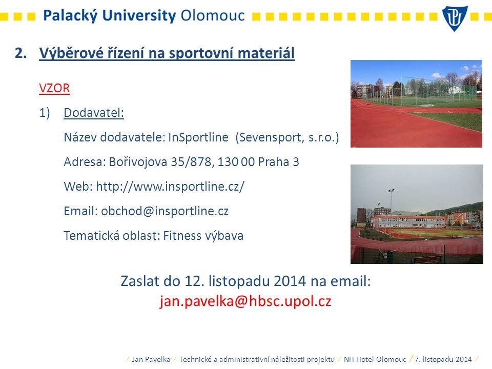 2.Výběrové řízení na sportovní materiál VZOR 1)Dodavatel: Název dodavatele: InSportline (Sevensport, s.r.o.) Adresa: Bořivojova 35/878, 130 00 Praha 3