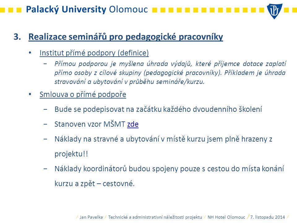 3.Realizace seminářů pro pedagogické pracovníky Institut přímé podpory (definice) −Přímou podporou je myšlena úhrada výdajů, které příjemce dotace zap