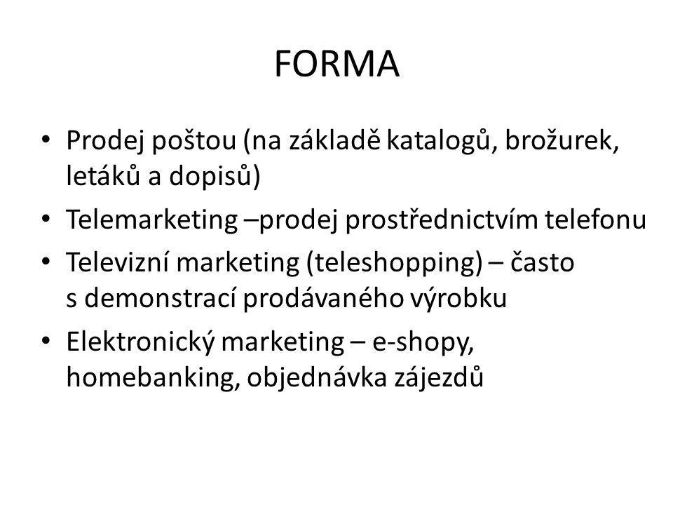 FORMA Prodej poštou (na základě katalogů, brožurek, letáků a dopisů) Telemarketing –prodej prostřednictvím telefonu Televizní marketing (teleshopping)