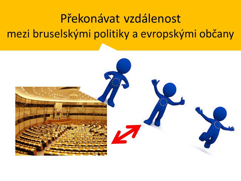 Překonávat vzdálenost mezi bruselskými politiky a evropskými občany