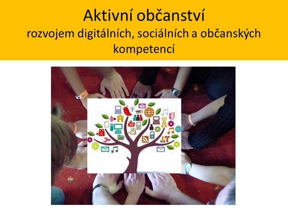 Aktivní občanství rozvojem digitálních, sociálních a občanských kompetencí