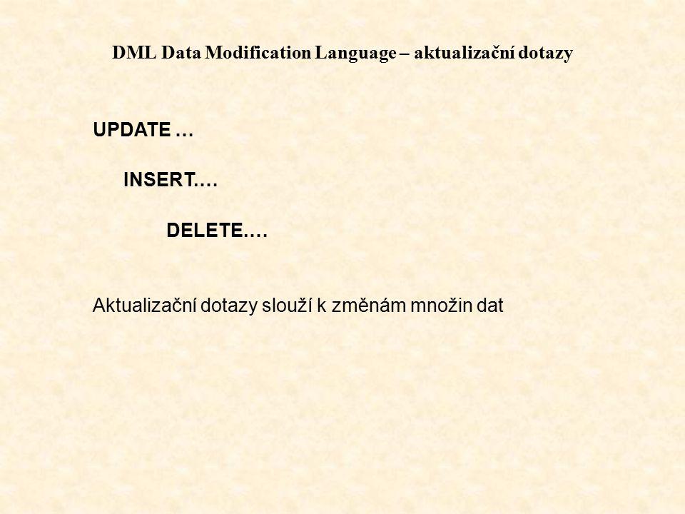 DML Data Modification Language – aktualizační dotazy UPDATE … INSERT.… DELETE.… Aktualizační dotazy slouží k změnám množin dat