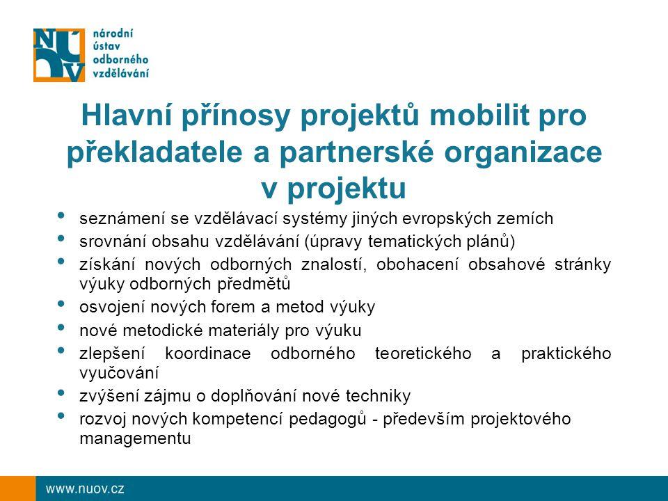 Hlavní přínosy projektů mobilit pro překladatele a partnerské organizace v projektu seznámení se vzdělávací systémy jiných evropských zemích srovnání obsahu vzdělávání (úpravy tematických plánů) získání nových odborných znalostí, obohacení obsahové stránky výuky odborných předmětů osvojení nových forem a metod výuky nové metodické materiály pro výuku zlepšení koordinace odborného teoretického a praktického vyučování zvýšení zájmu o doplňování nové techniky rozvoj nových kompetencí pedagogů - především projektového managementu
