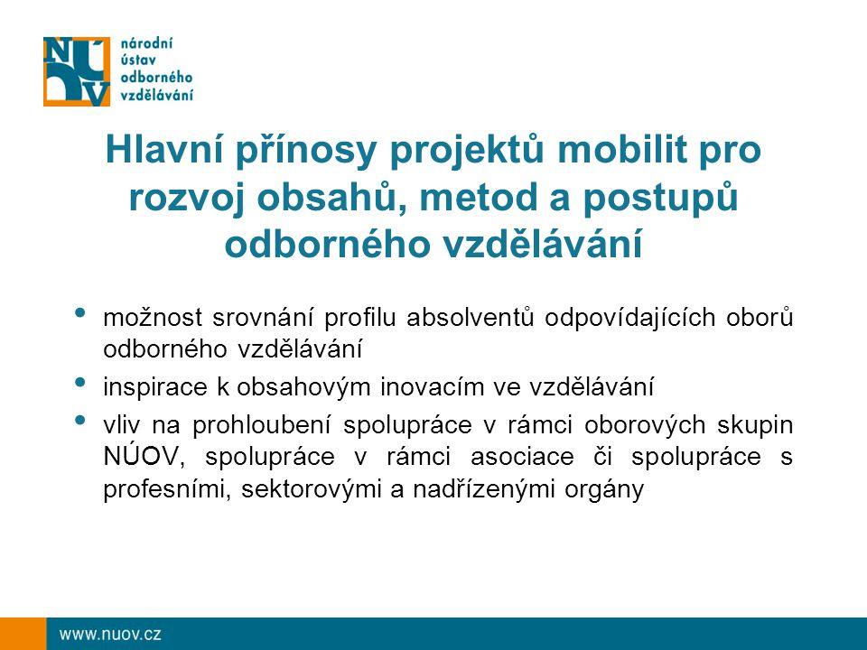 Hlavní přínosy projektů mobilit pro rozvoj obsahů, metod a postupů odborného vzdělávání možnost srovnání profilu absolventů odpovídajících oborů odbor