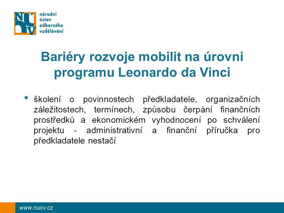 Bariéry rozvoje mobilit na úrovni programu Leonardo da Vinci školení o povinnostech předkladatele, organizačních záležitostech, termínech, způsobu čerpání finančních prostředků a ekonomickém vyhodnocení po schválení projektu - administrativní a finanční příručka pro předkladatele nestačí