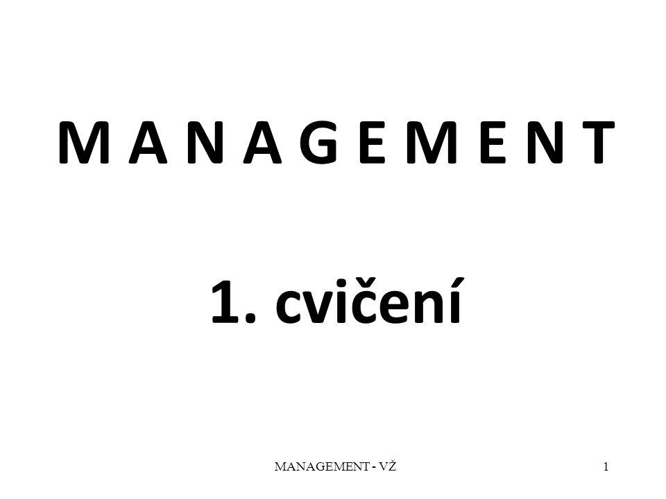 MANAGEMENT - VŽ1 M A N A G E M E N T 1. cvičení