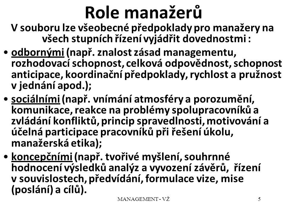 MANAGEMENT - VŽ5 Role manažerů V souboru lze všeobecné předpoklady pro manažery na všech stupních řízení vyjádřit dovednostmi : odbornými (např.