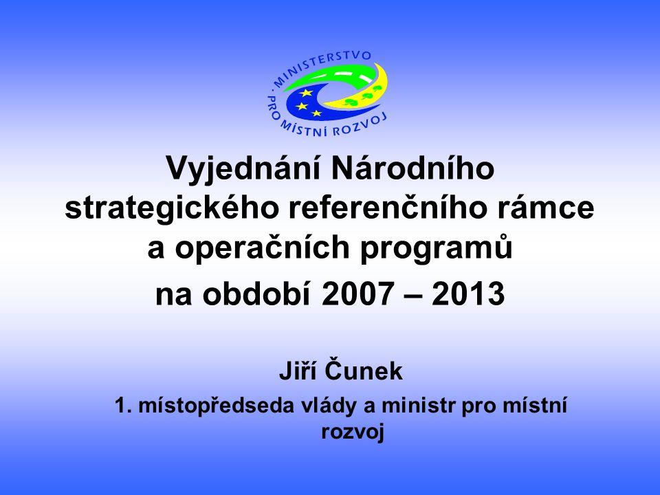 Vyjednání Národního strategického referenčního rámce a operačních programů na období 2007 – 2013 Jiří Čunek 1.