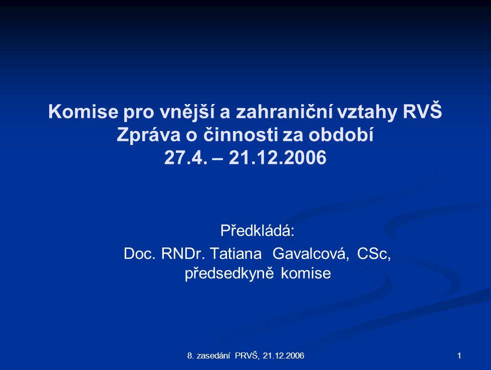 8. zasedání PRVŠ, 21.12.2006 1 Komise pro vnější a zahraniční vztahy RVŠ Zpráva o činnosti za období 27.4. – 21.12.2006 Předkládá: Doc. RNDr. Tatiana