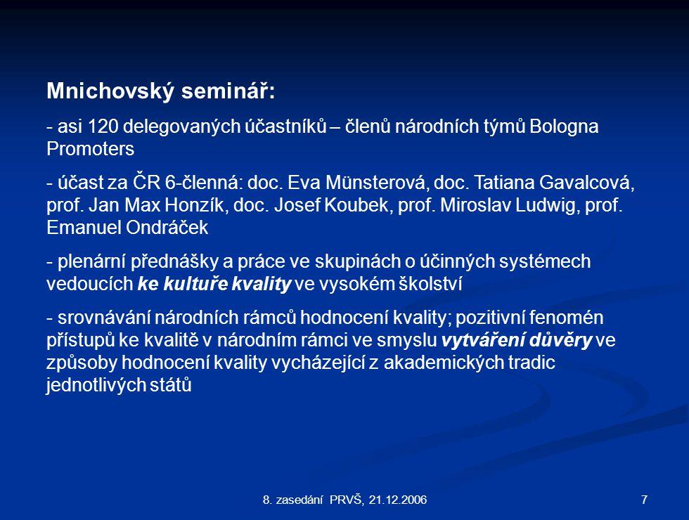 78. zasedání PRVŠ, 21.12.2006 Mnichovský seminář: - asi 120 delegovaných účastníků – členů národních týmů Bologna Promoters - účast za ČR 6-členná: do