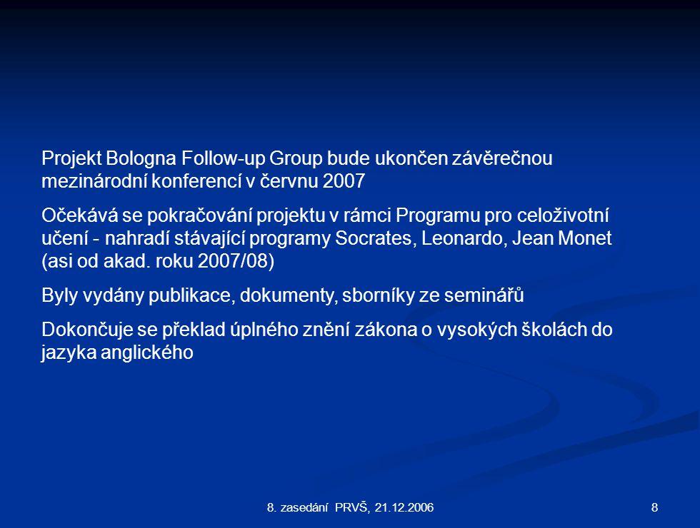 88. zasedání PRVŠ, 21.12.2006 Projekt Bologna Follow-up Group bude ukončen závěrečnou mezinárodní konferencí v červnu 2007 Očekává se pokračování proj