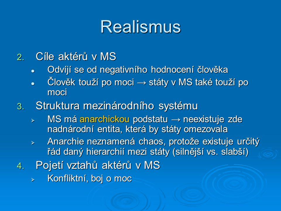 Realismus 2. Cíle aktérů v MS Odvíjí se od negativního hodnocení člověka Odvíjí se od negativního hodnocení člověka Člověk touží po moci → státy v MS