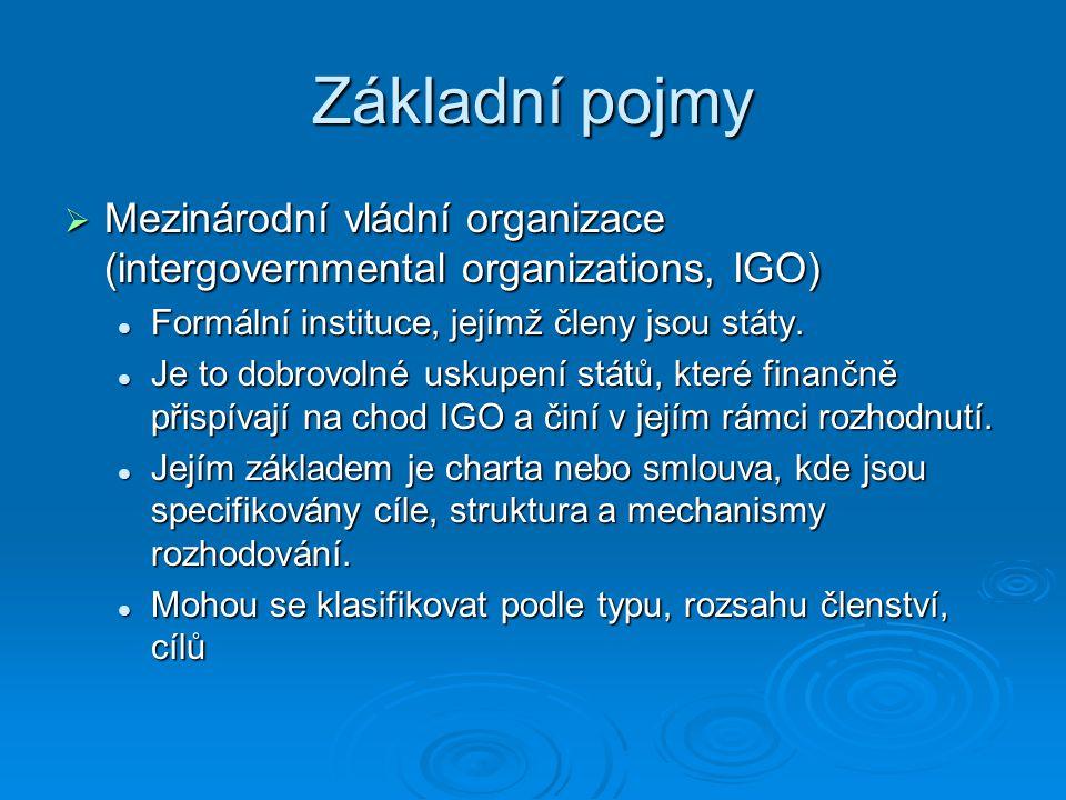 Základní pojmy  Mezinárodní vládní organizace (intergovernmental organizations, IGO) Formální instituce, jejímž členy jsou státy. Formální instituce,