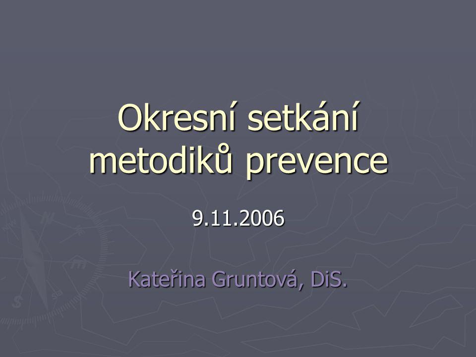 Okresní setkání metodiků prevence 9.11.2006 Kateřina Gruntová, DiS.