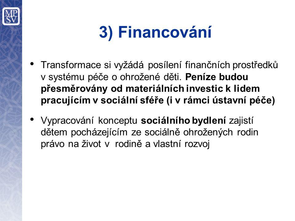 3) Financování Transformace si vyžádá posílení finančních prostředků v systému péče o ohrožené děti.