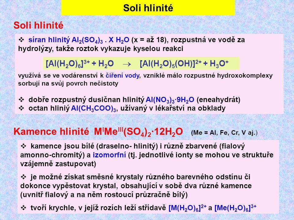 Soli hlinité  síran hlinitý Al 2 (SO 4 ) 3. X H 2 O (x = až 18), rozpustná ve vodě za hydrolýzy, takže roztok vykazuje kyselou reakci využívá se ve v