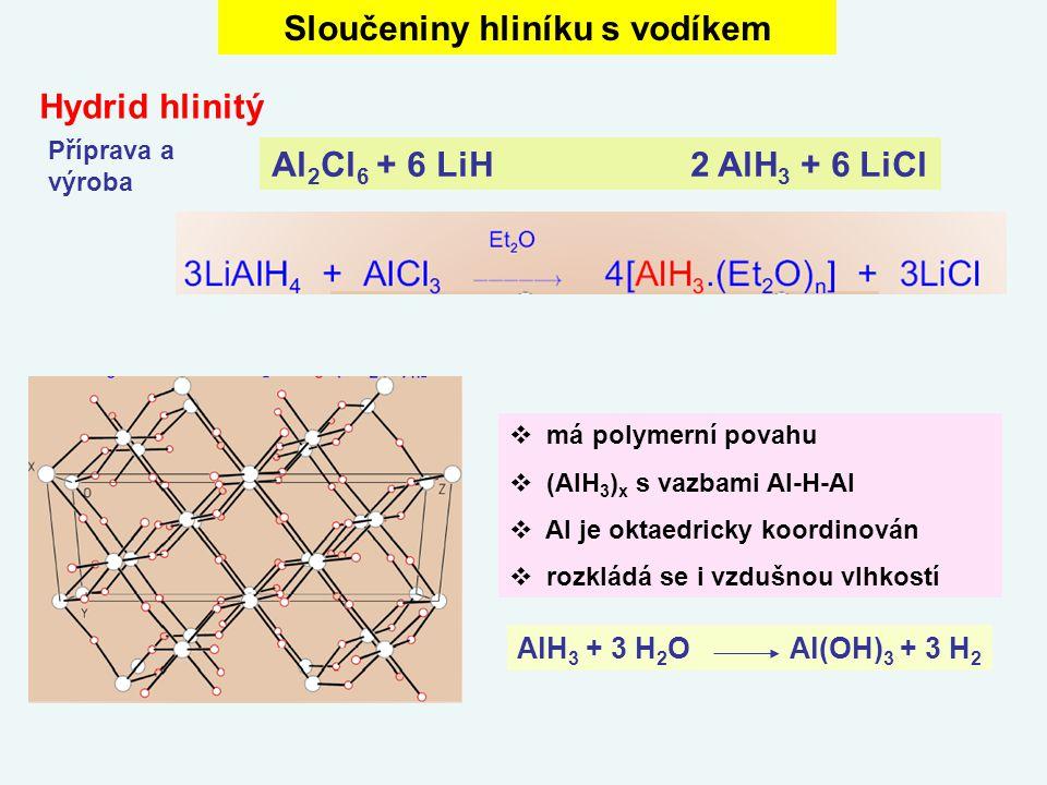 Sloučeniny hliníku s vodíkem Hydrid hlinitý Al 2 Cl 6 + 6 LiH2 AlH 3 + 6 LiCl Příprava a výroba  má polymerní povahu  (AlH 3 ) x s vazbami Al-H-Al 