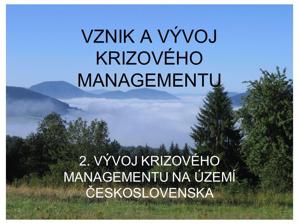VZNIK A VÝVOJ KRIZOVÉHO MANAGEMENTU 2. VÝVOJ KRIZOVÉHO MANAGEMENTU NA ÚZEMÍ ČESKOSLOVENSKA