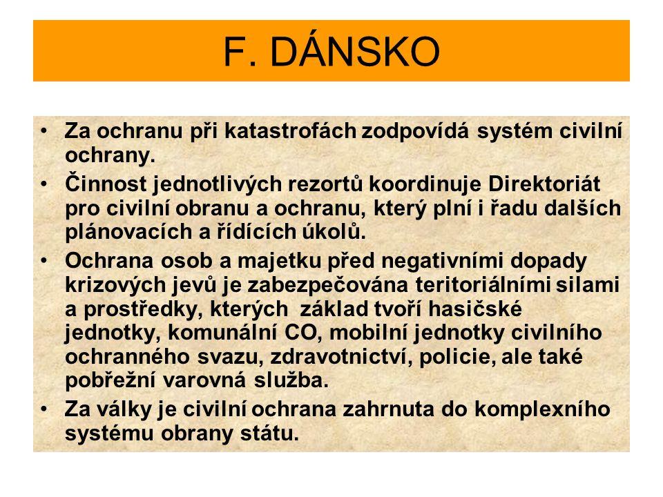 F. DÁNSKO Za ochranu při katastrofách zodpovídá systém civilní ochrany. Činnost jednotlivých rezortů koordinuje Direktoriát pro civilní obranu a ochra