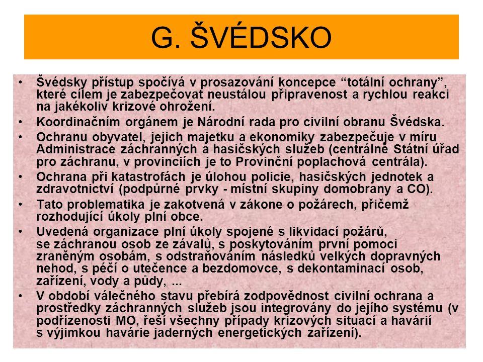 """G. ŠVÉDSKO Švédsky přístup spočívá v prosazování koncepce """"totální ochrany"""", které cílem je zabezpečovat neustálou připravenost a rychlou reakci na ja"""