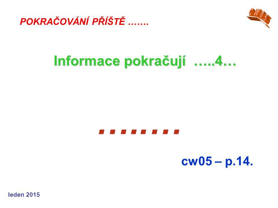 leden 2015 …..… cw05 – p.14. POKRAČOVÁNÍ PŘÍŠTĚ ……. Informace pokračují …..4…