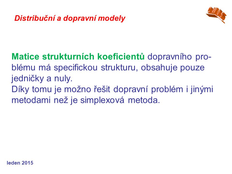 Matice strukturních koeficientů dopravního pro- blému má specifickou strukturu, obsahuje pouze jedničky a nuly.