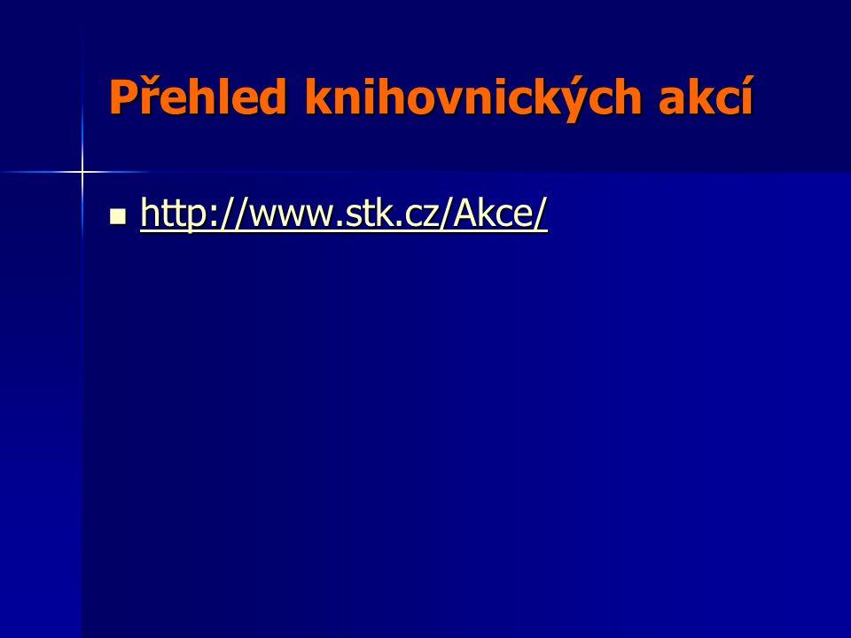 Přehled knihovnických akcí http://www.stk.cz/Akce/ http://www.stk.cz/Akce/ http://www.stk.cz/Akce/