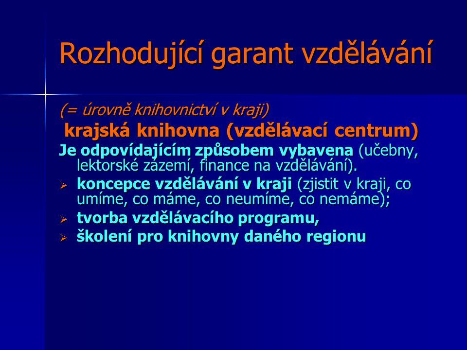 Rozhodující garant vzdělávání (= úrovně knihovnictví v kraji) krajská knihovna (vzdělávací centrum) krajská knihovna (vzdělávací centrum) Je odpovídajícím způsobem vybavena (učebny, lektorské zázemí, finance na vzdělávání).