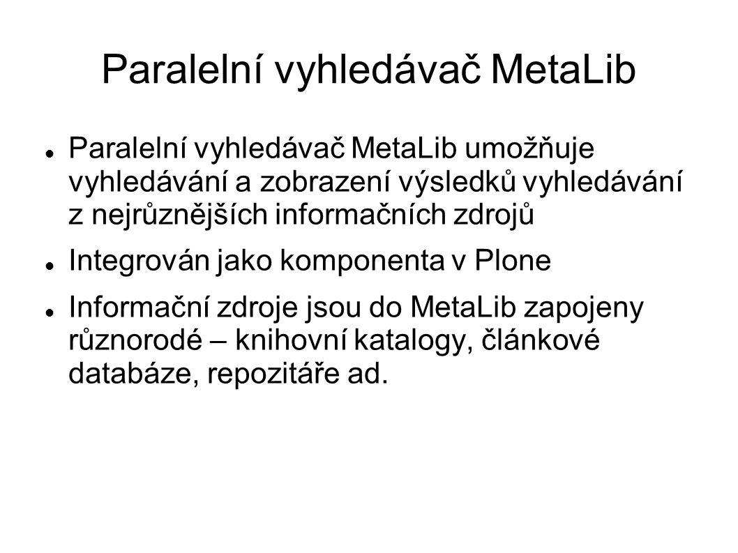 Paralelní vyhledávač MetaLib Paralelní vyhledávač MetaLib umožňuje vyhledávání a zobrazení výsledků vyhledávání z nejrůznějších informačních zdrojů In