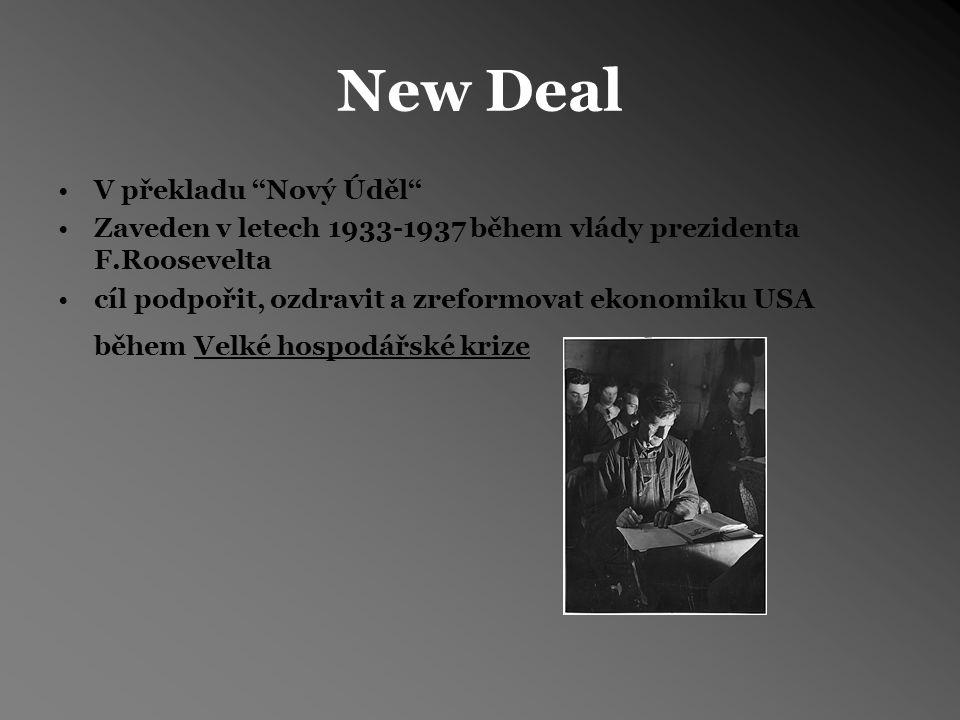 New Deal V překladu ''Nový Úděl'' Zaveden v letech 1933-1937 během vlády prezidenta F.Roosevelta cíl podpořit, ozdravit a zreformovat ekonomiku USA během Velké hospodářské krize