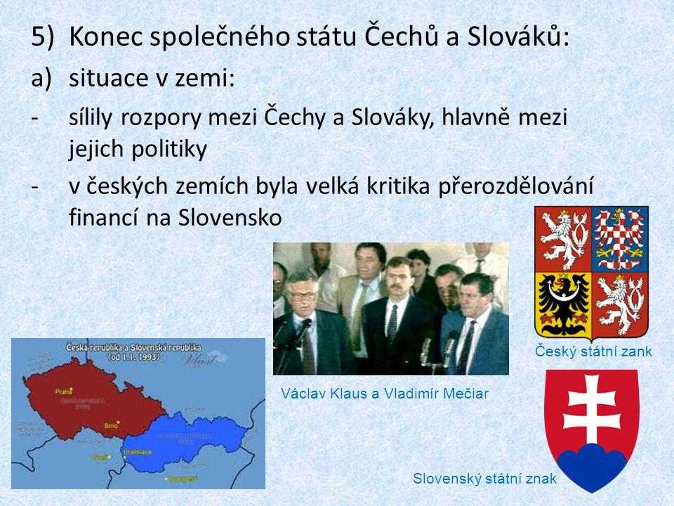 5)Konec společného státu Čechů a Slováků: a)situace v zemi: -sílily rozpory mezi Čechy a Slováky, hlavně mezi jejich politiky -v českých zemích byla v