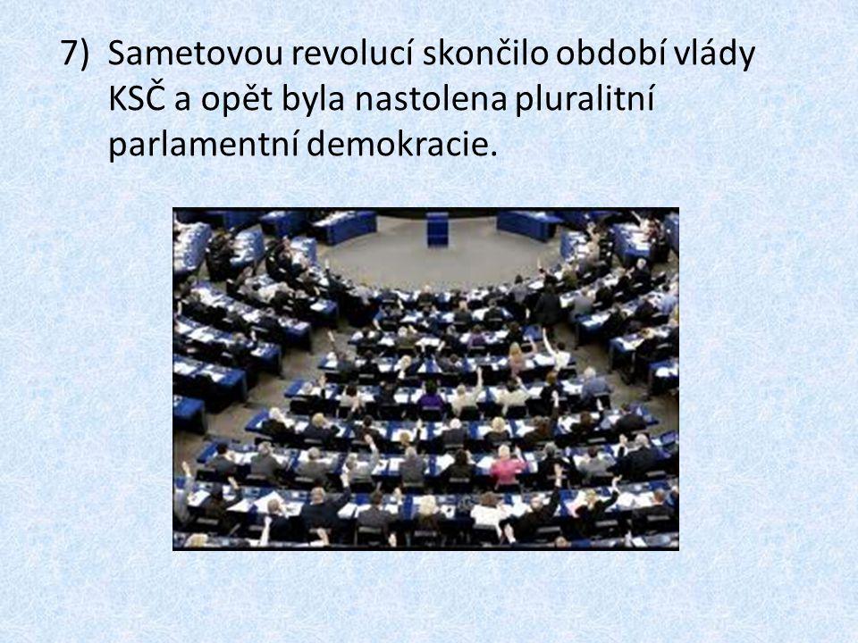 7)Sametovou revolucí skončilo období vlády KSČ a opět byla nastolena pluralitní parlamentní demokracie.