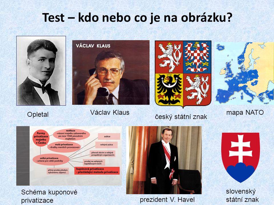Test – kdo nebo co je na obrázku? Opletal Václav Klaus Schéma kuponové privatizace český státní znak mapa NATO prezident V. Havel slovenský státní zna
