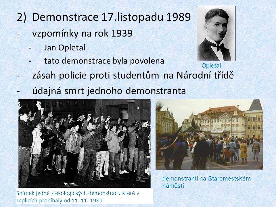 2)Demonstrace 17.listopadu 1989 -vzpomínky na rok 1939 -Jan Opletal -tato demonstrace byla povolena -zásah policie proti studentům na Národní třídě -ú
