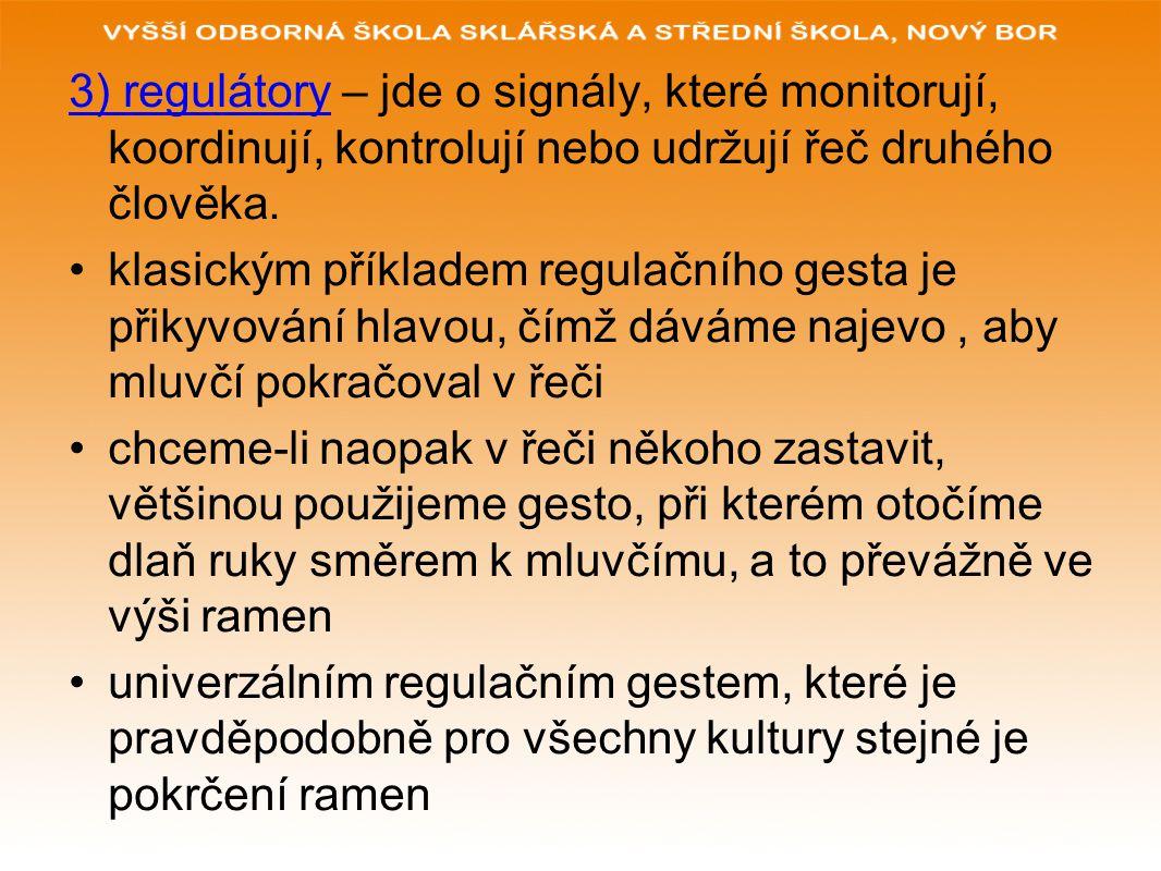 3) regulátory – jde o signály, které monitorují, koordinují, kontrolují nebo udržují řeč druhého člověka. klasickým příkladem regulačního gesta je při
