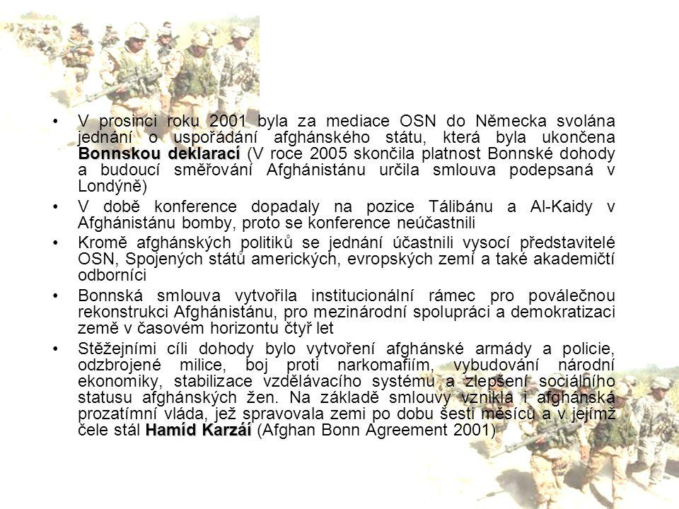 Bonnskou deklaracíV prosinci roku 2001 byla za mediace OSN do Německa svolána jednání o uspořádání afghánského státu, která byla ukončena Bonnskou dek