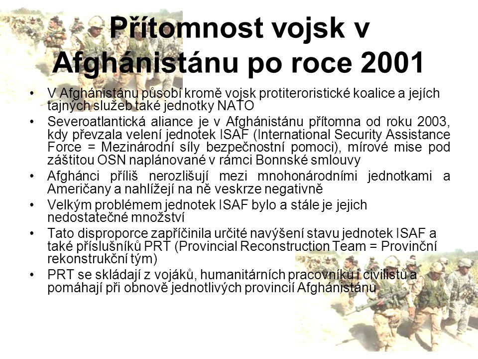Přítomnost vojsk v Afghánistánu po roce 2001 V Afghánistánu působí kromě vojsk protiteroristické koalice a jejích tajných služeb také jednotky NATO Se