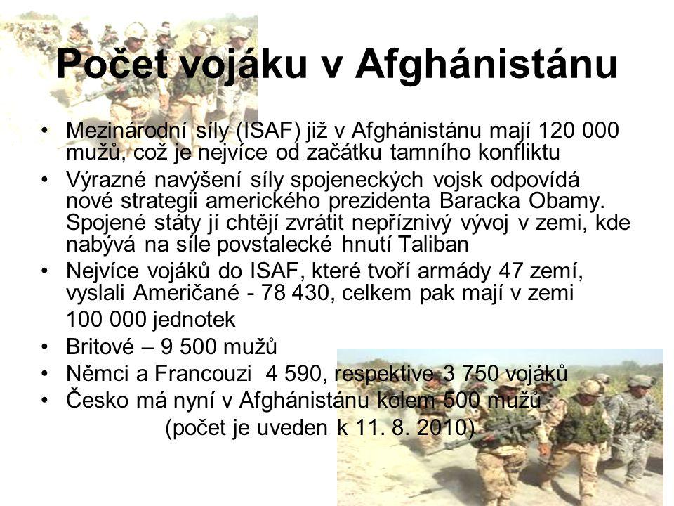 Počet vojáku v Afghánistánu Mezinárodní síly (ISAF) již v Afghánistánu mají 120 000 mužů, což je nejvíce od začátku tamního konfliktu Výrazné navýšení